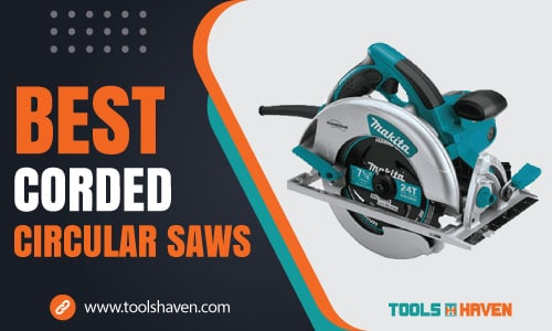 Best Corded Circular Saws of 2021 – [Details Reviewed]