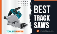 Best Track Saws for Your Woodworking Project – [2021 Reviews]