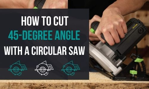 How to Cut A 45 Degree Angle with A Circular Saw