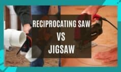 Reciprocating Saw Vs Jigsaw – Which Is Perfect for You?