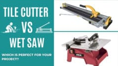Tile Cutter Vs Wet Saw: Which Is Perfect for Your Project?