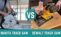 Dewalt Vs Makita Track Saw – Which Tool Is Perfect for You?