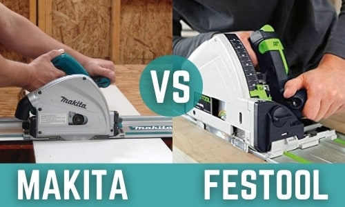 Makita VS Festool Track Saw – Which Brand is Better?